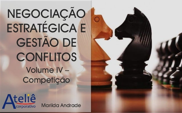 NEGOCIAÇÃO ESTRATÉGICA E GESTÃO DE CONFLITOS Volume IV – Competição Marilda Andrade