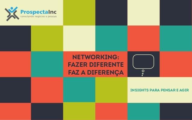 Networking:  fazer diferente  faz a diferença  Insights para pensar e agir