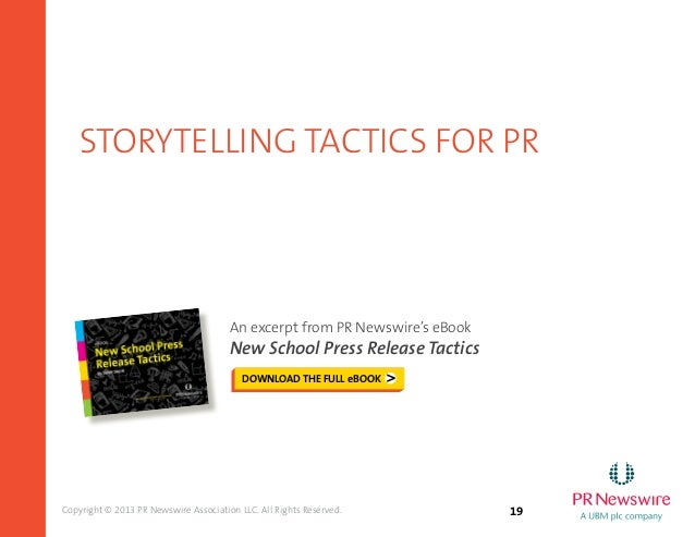 19Copyright © 2013 PR Newswire Association LLC. All Rights Reserved. storytelling tactics for pr An excerpt from PR Newswi...