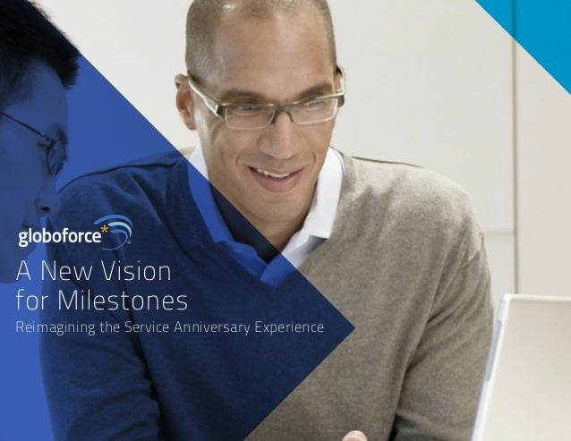 A New Vision  for Milestones  Reimagining the Service Anniversary Experience