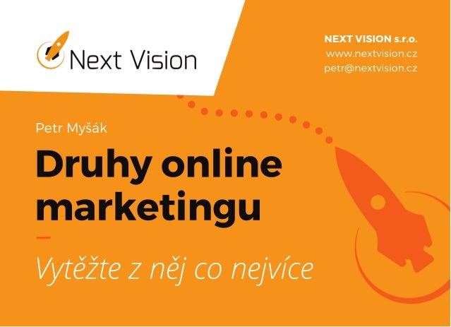 Druhyonline marketingu PetrMyšák Vytěžteznějconejvíce NEXTVISIONs.r.o. www.nextvision.cz petr@nextvision.cz