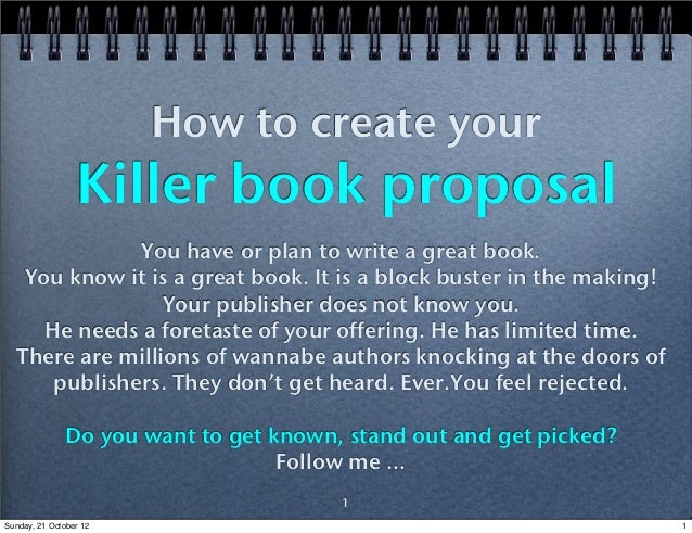 How to create your                 Killer book proposal              You have or plan to write a great book.   You know it...
