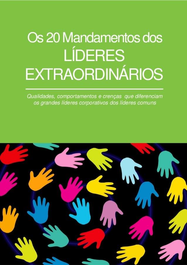 Os20Mandamentosdos Qualidades, comportamentos e crenças que diferenciam os grandes líderes corporativos dos líderes comuns...