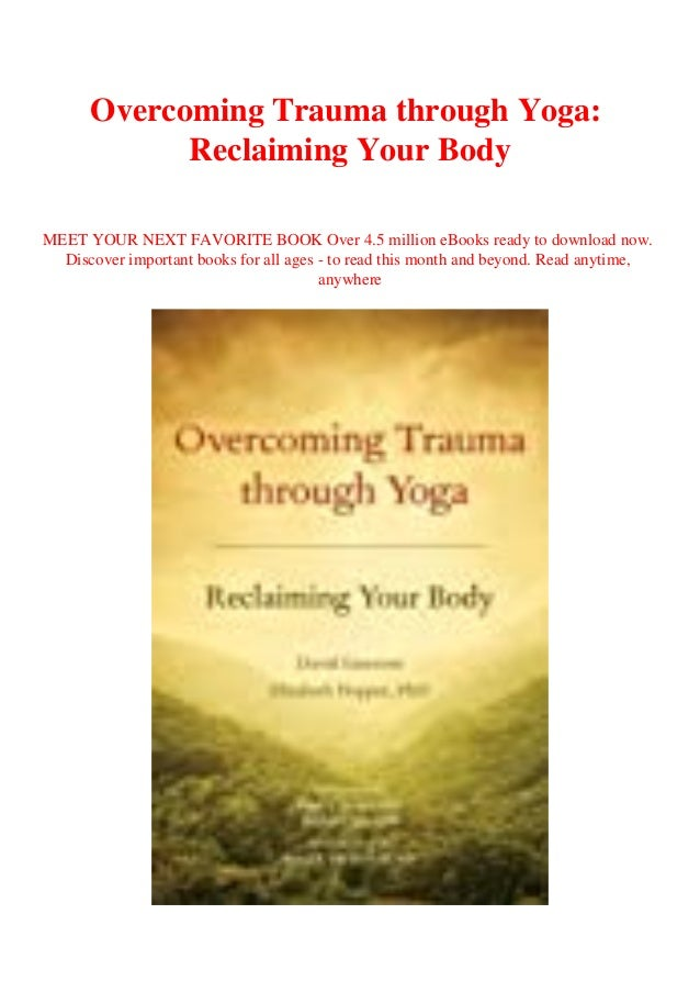 Overcoming Trauma through Yoga: Reclaiming Your Body MEET YOUR NEXT FAVORITE BOOK Over 4.5 million eBooks ready to downloa...