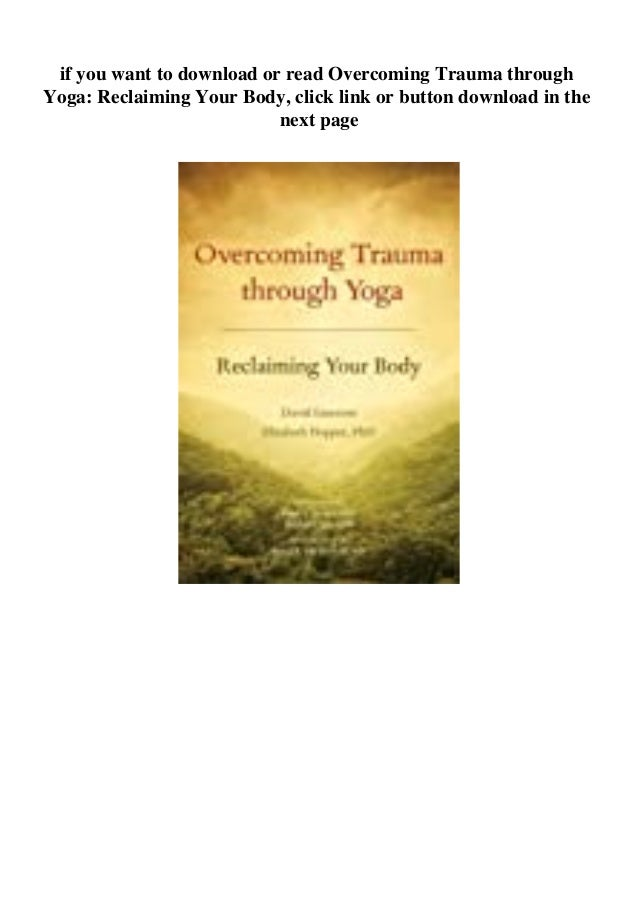 if you want to download or read Overcoming Trauma through Yoga: Reclaiming Your Body, click link or button download in the...