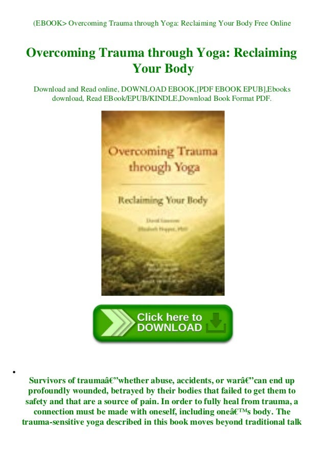 (EBOOK> Overcoming Trauma through Yoga: Reclaiming Your Body Free Online Overcoming Trauma through Yoga: Reclaiming Your B...