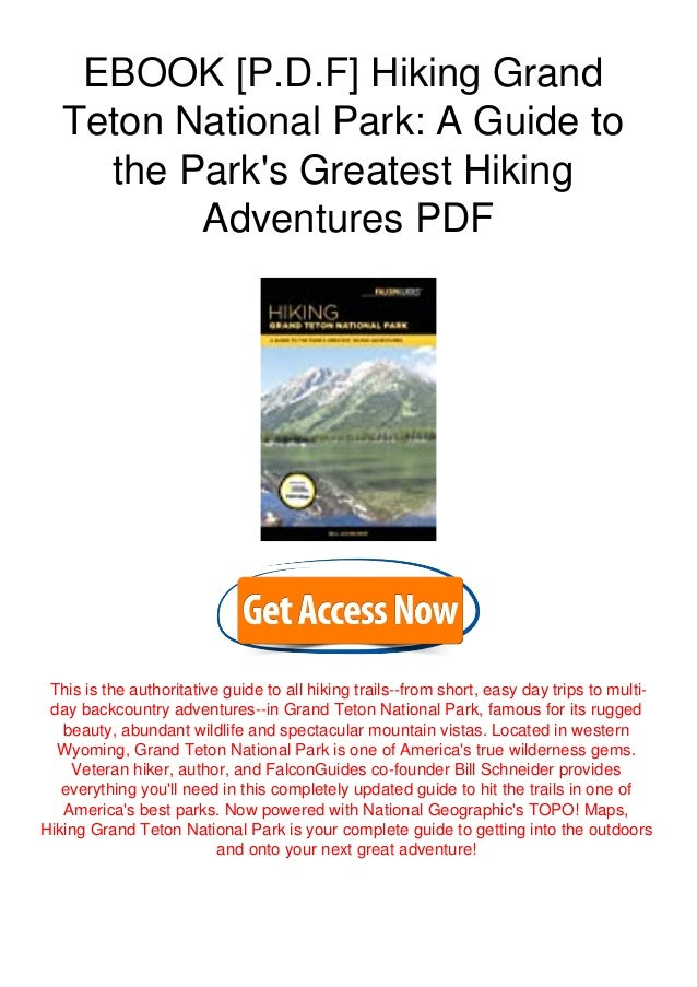 EBOOK [P.D.F] Hiking Grand Teton National Park: A Guide to the Park's Greatest Hiking Adventures PDF This is the authorita...