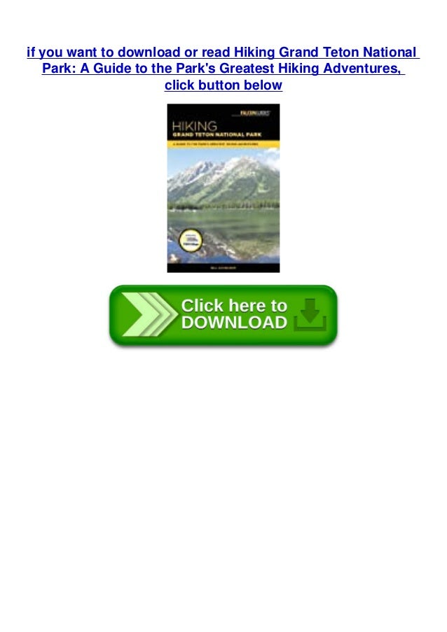 if you want to download or read Hiking Grand Teton National Park: A Guide to the Park's Greatest Hiking Adventures, click ...