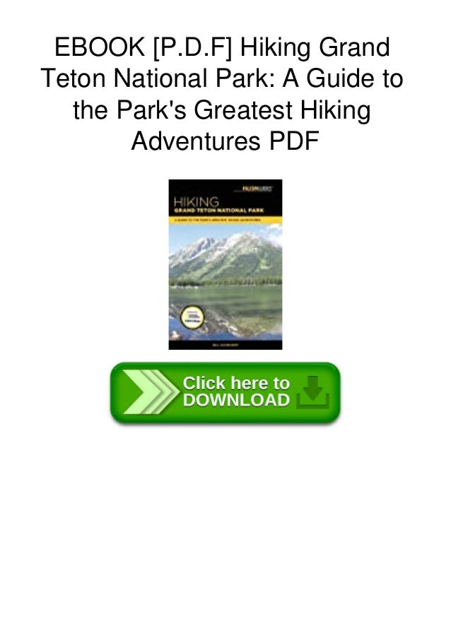EBOOK [P.D.F] Hiking Grand Teton National Park: A Guide to the Park's Greatest Hiking Adventures PDF