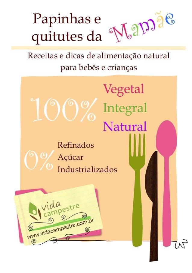 P Papinhas e quitutes da Mamãe www.vidacampestre.com.br 100% Vegetal Integral Natural 0% Refinados Açúcar Industrializados...