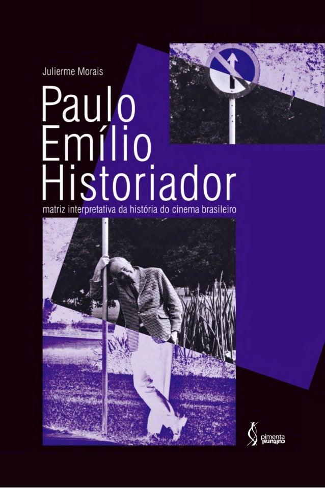 JULIERME MORAIS PAULO EMÍLIO HISTORIADOR Matriz interpretativa da história do cinema brasileiro São Paulo 2019