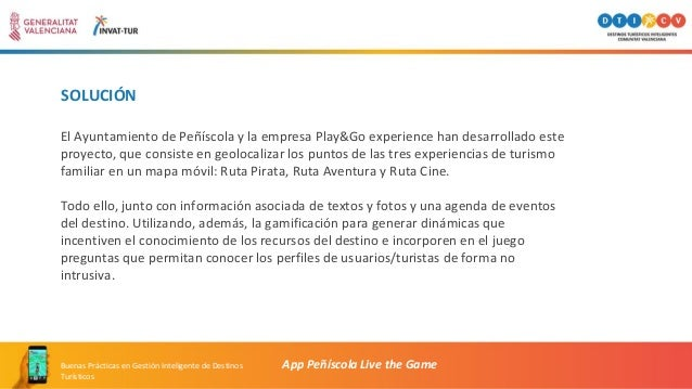 SOLUCIÓN El Ayuntamiento de Peñíscola y la empresa Play&Go experience han desarrollado este proyecto, que consiste en geol...