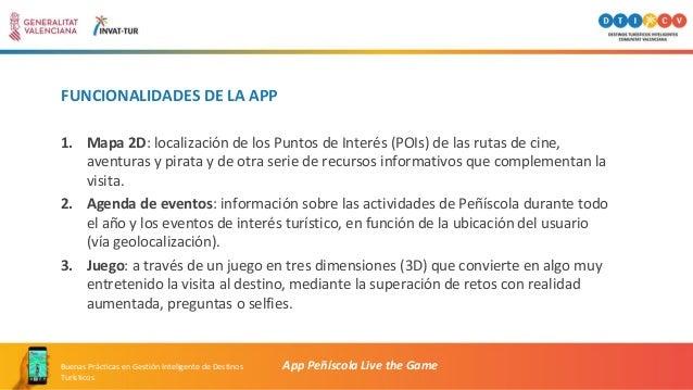 FUNCIONALIDADES DE LA APP App Peñíscola Live the GameBuenas Prácticas en Gestión Inteligente de Destinos Turísticos 1. Map...