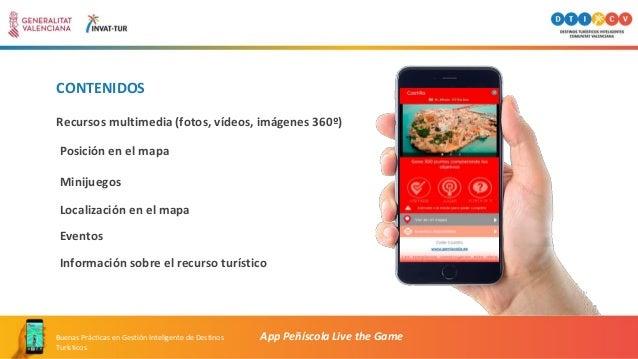 CONTENIDOS App Peñíscola Live the GameBuenas Prácticas en Gestión Inteligente de Destinos Turísticos Recursos multimedia (...