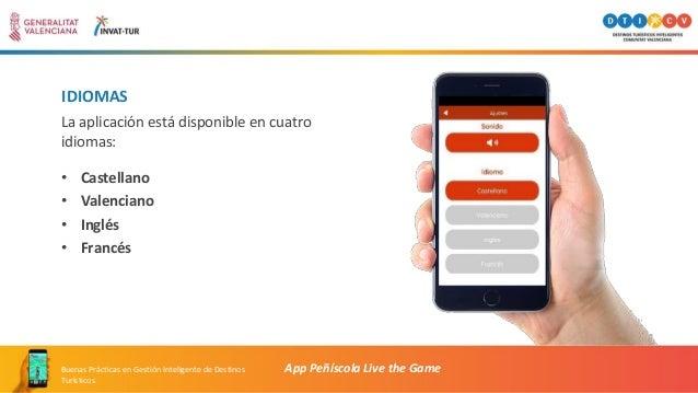 IDIOMAS La aplicación está disponible en cuatro idiomas: • Castellano • Valenciano • Inglés • Francés App Peñíscola Live t...
