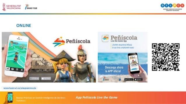 ONLINE App Peñíscola Live the GameBuenas Prácticas en Gestión Inteligente de Destinos Turísticos www.hyperurl.co/playgopen...