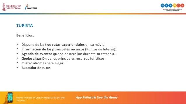 TURISTA App Peñíscola Live the GameBuenas Prácticas en Gestión Inteligente de Destinos Turísticos Beneficios: • Dispone de...
