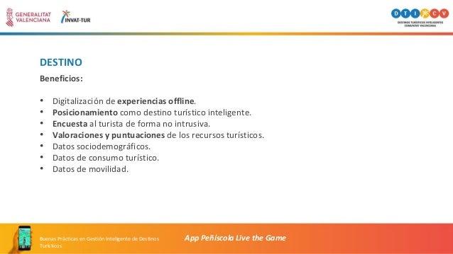 DESTINO App Peñíscola Live the GameBuenas Prácticas en Gestión Inteligente de Destinos Turísticos Beneficios: • Digitaliza...