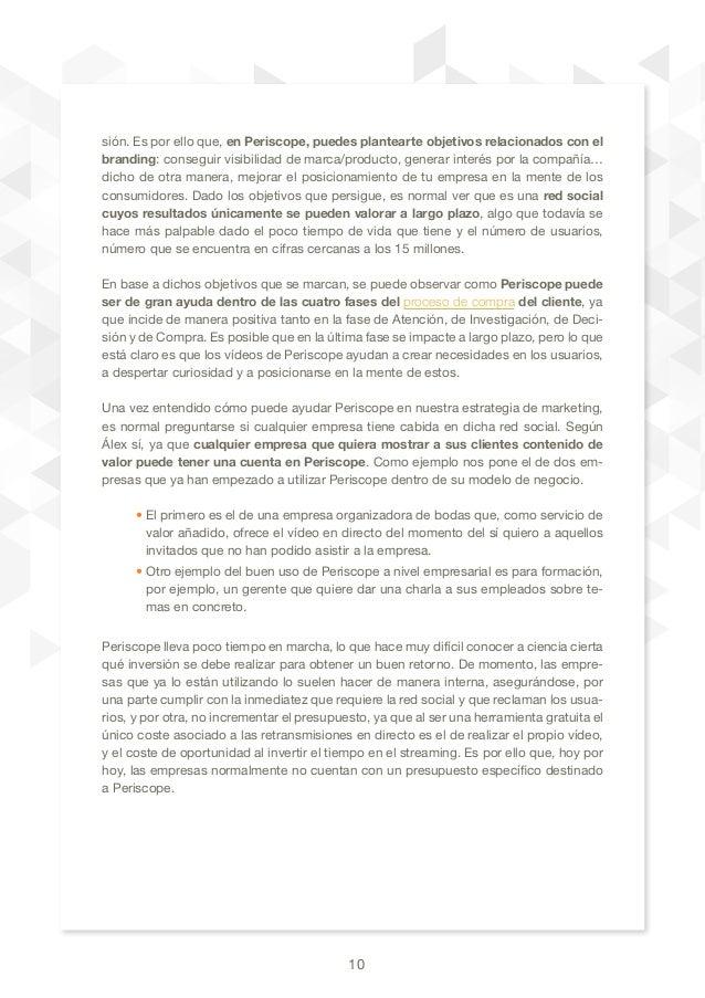 10 sión. Es por ello que, en Periscope, puedes plantearte objetivos relacionados con el branding: conseguir visibilidad de...