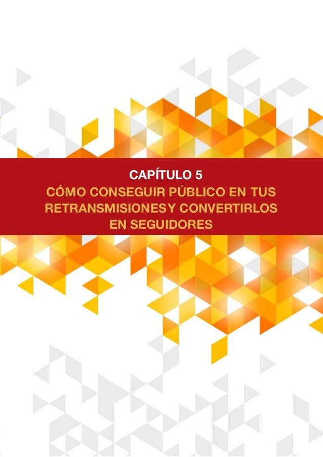 CÓMO CONSEGUIR PÚBLICO EN TUS RETRANSMISIONESY CONVERTIRLOS EN SEGUIDORES CAPÍTULO 5