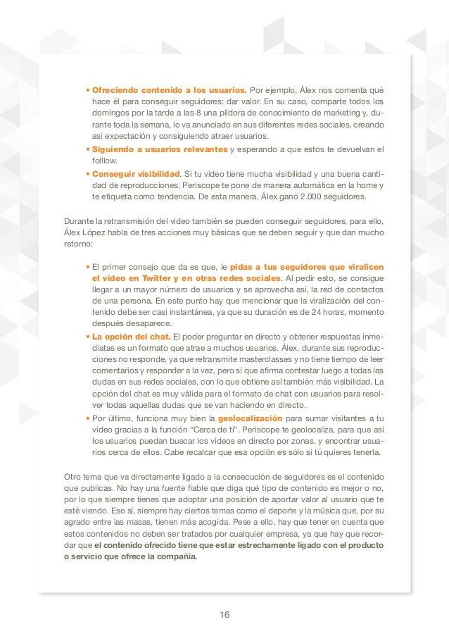 16 • Ofreciendo contenido a los usuarios. Por ejemplo, Álex nos comenta qué hace él para conseguir seguidores: dar valor. ...