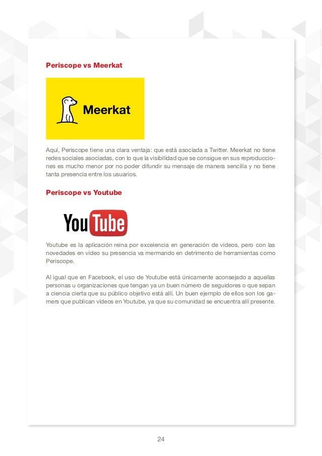 24 Periscope vs Meerkat Aquí, Periscope tiene una clara ventaja: que está asociada a Twitter. Meerkat no tiene redes socia...