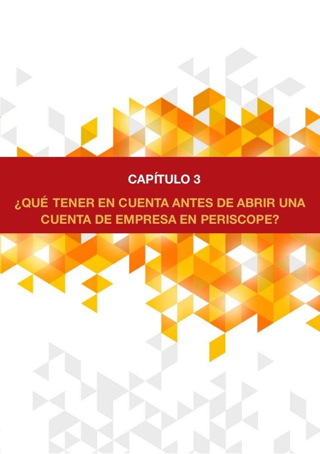 ¿QUÉ TENER EN CUENTA ANTES DE ABRIR UNA CUENTA DE EMPRESA EN PERISCOPE? CAPÍTULO 3
