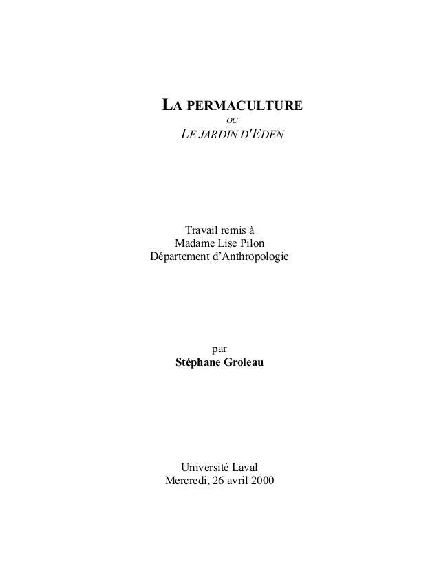LA PERMACULTURE OU  LE JARDIN D'EDEN  Travail remis à Madame Lise Pilon Département d'Anthropologie  par Stéphane Groleau ...