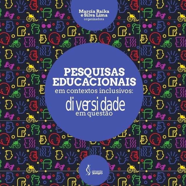 Marcia Raika e Silva Lima PESQUISAS EDUCACIONAIS em contextos inclusivos: em questão diversidade organizadora