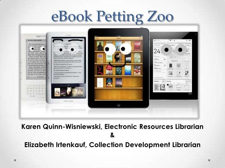 eBook Petting ZooKaren Quinn-Wisniewski, Electronic Resources Librarian                            & Elizabeth Irtenkauf, ...