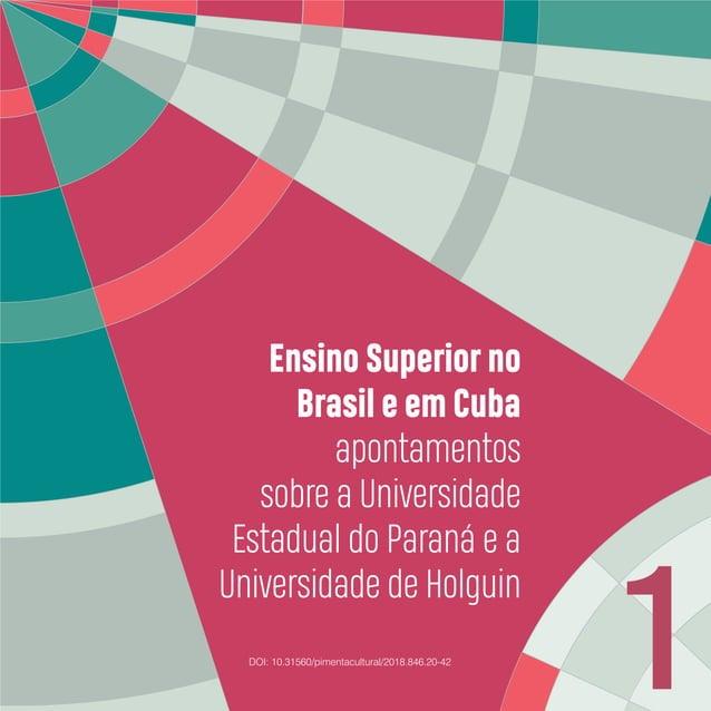 Ensino Superior no Brasil e em Cuba 22 ambiente universitário, colocando muitas vezes em cheque as compreensões, valores e...