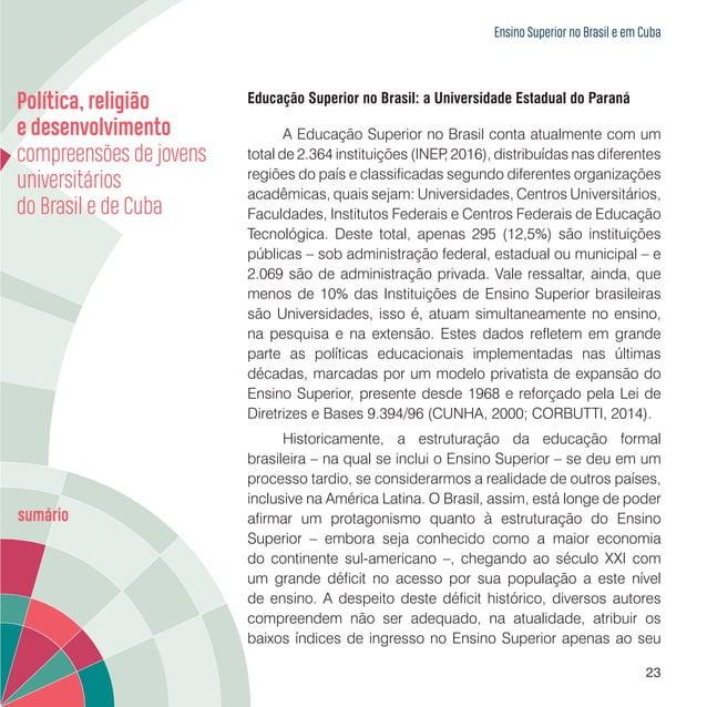 Ensino Superior no Brasil e em Cuba 25 nos últimos anos, as universidades brasileiras, em especial as públicas, vêm enfren...