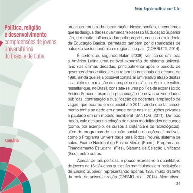 Ensino Superior no Brasil e em Cuba 26 Tabela 1.1 – Total de matrículas em cursos de Graduação no Brasil IES segundo categ...