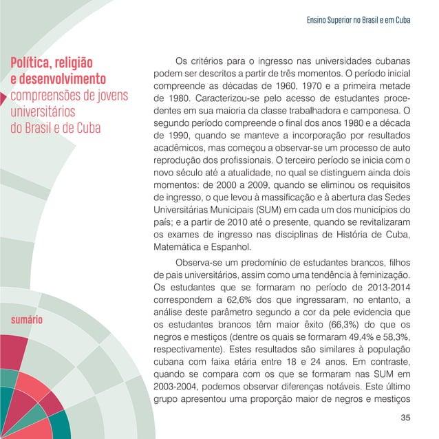 Ensino Superior no Brasil e em Cuba 37 da Universidade em todos os municípios. Neste movimento, fortaleceu-se o conceito d...