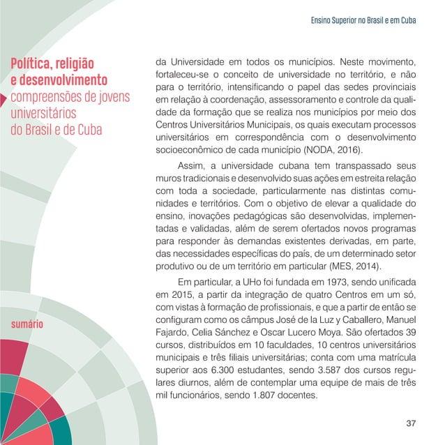 Ensino Superior no Brasil e em Cuba 39 A Universidade presta especial atenção à investigação científica, sendo que a ciênc...