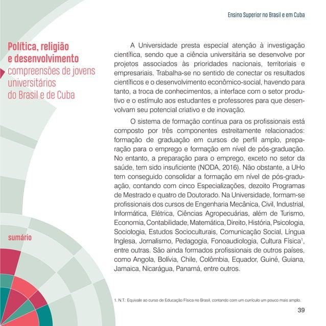 Ensino Superior no Brasil e em Cuba 41 processos desenvolvidos. Para tanto, conta com fundamentos teóricos e recursos meto...