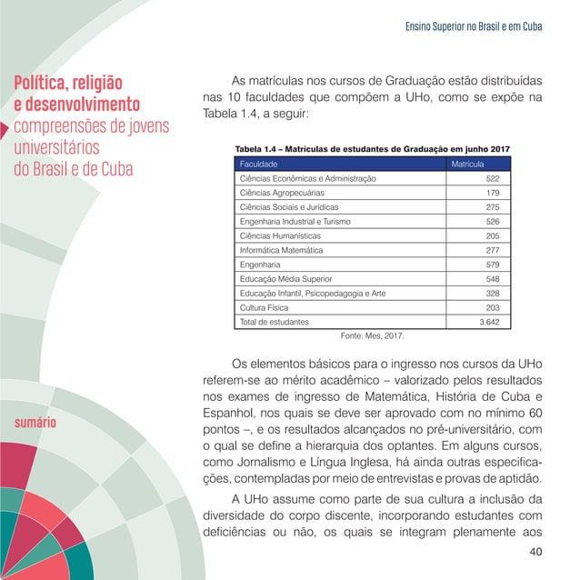 Ensino Superior no Brasil e em Cuba 42 defendendo seus interesses e viabilizando suas iniciativas, garantindo o exercício ...