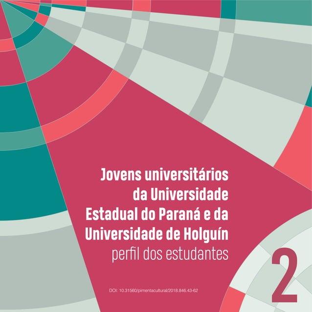 Jovens universitários da Universidade Estadual do Paraná e da Universidade de Holguín 45 Os jovens são estudantes dos curs...