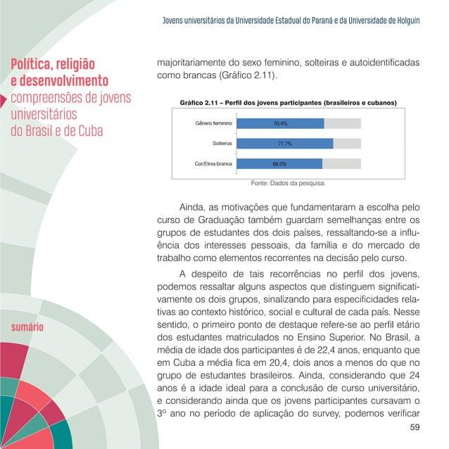 Jovens universitários da Universidade Estadual do Paraná e da Universidade de Holguín 61 Um último aspecto relevante, que ...