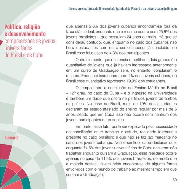 Jovens universitários da Universidade Estadual do Paraná e da Universidade de Holguín 62 Como podemos verificar, as dispar...