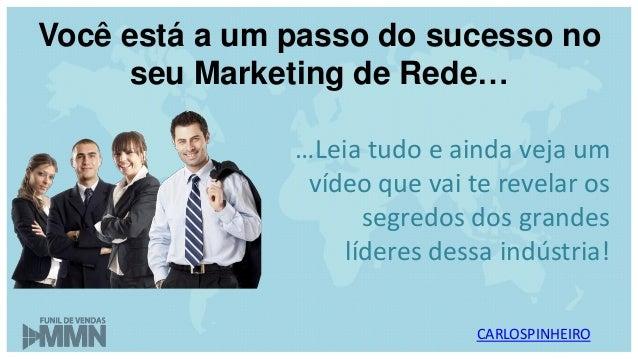 Você está a um passo do sucesso no seu Marketing de Rede… …Leia tudo e ainda veja um vídeo que vai te revelar os segredos ...