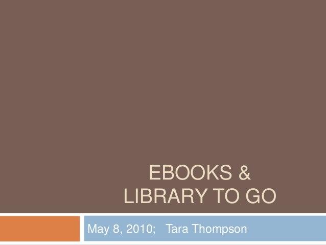 EBOOKS & LIBRARY TO GO May 8, 2010; Tara Thompson