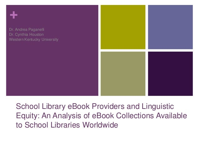 + School Library eBook Providers and Linguistic Equity: An Analysis of eBook Collections Available to School Libraries Wor...