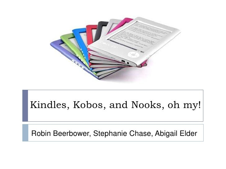 Kindles, Kobos, and Nooks, oh my!<br />Robin Beerbower, Stephanie Chase, Abigail Elder<br />