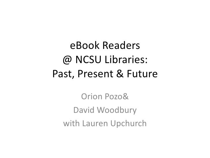 eBook Readers @ NCSU Libraries: Past, Present & Future<br />Orion Pozo &<br />David Woodbury<br />with Lauren Upchurch<br />