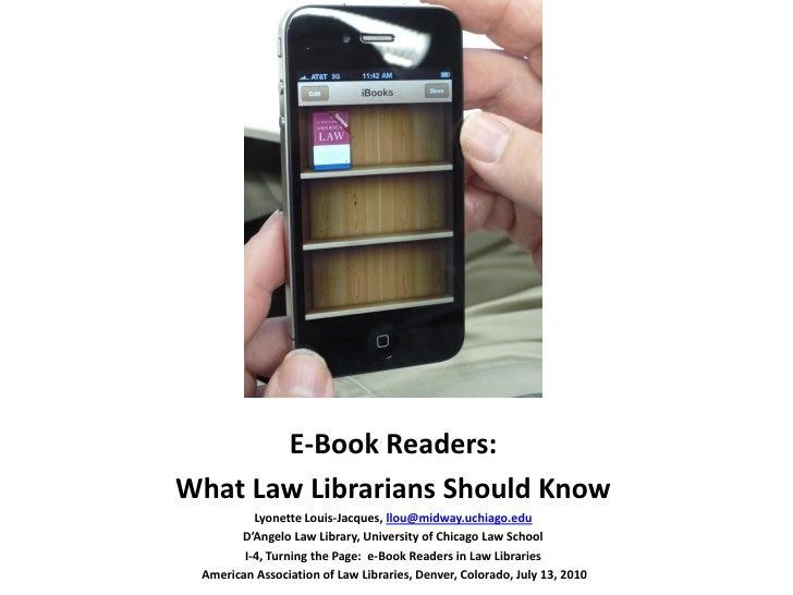 E-Book Readers: What Law Librarians Should Know           Lyonette Louis-Jacques, llou@midway.uchiago.edu        D'Angelo ...