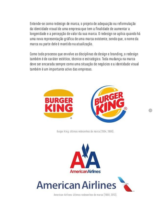 10 Entende-se como redesign de marca, o projeto de adequação ou reformulação da identidade visual de uma empresa que tem a...