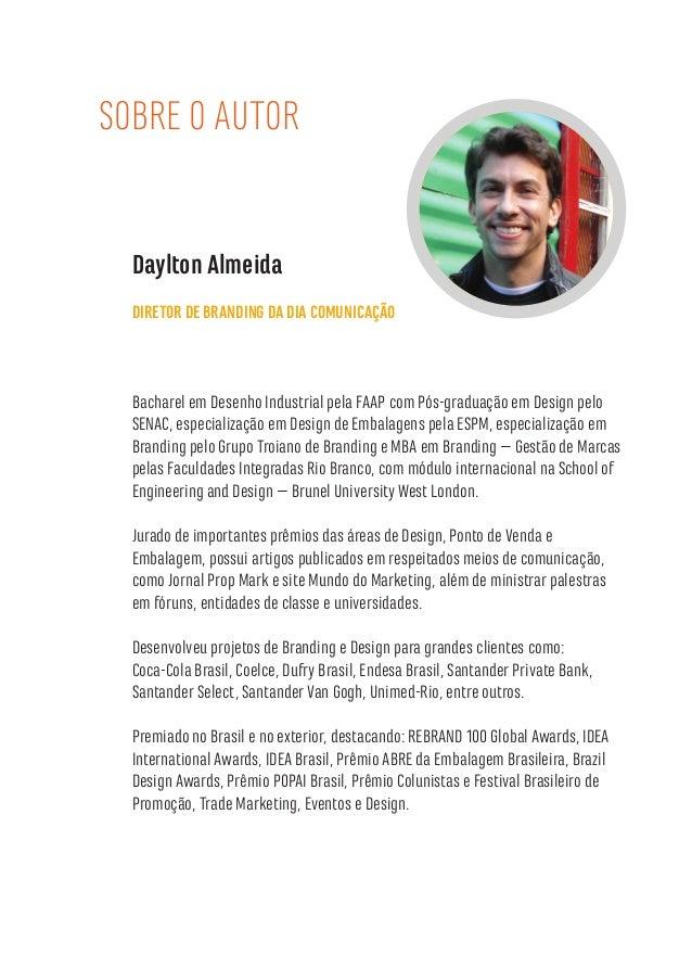 2 SOBRE O AUTOR Daylton Almeida DIRETOR DE BRANDING DA DIA COMUNICAÇÃO Bacharel em Desenho Industrial pela FAAP com Pós-gr...