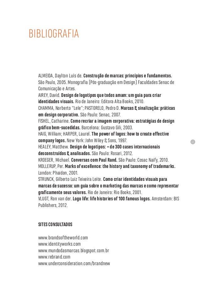 41 ALMEIDA, Daylton Luís de. Construção de marcas: princípios e fundamentos. São Paulo, 2005. Monografia (Pós-graduação em...