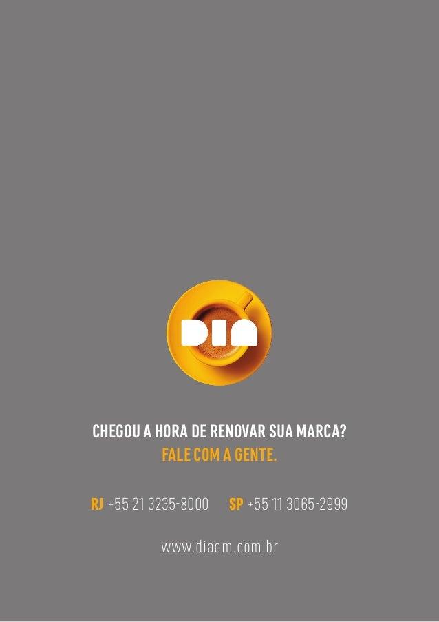43 CHEGOU A HORA DE RENOVAR SUA MARCA? FALE COM A GENTE. RJ +55 21 3235-8000 SP +55 11 3065-2999 www.diacm.com.br